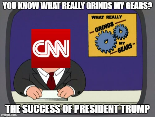 CNN Tells The Truth For A Change | YOU KNOW WHAT REALLY GRINDS MY GEARS? THE SUCCESS OF PRESIDENT TRUMP | image tagged in memes,peter griffin news,cnn,donald trump,cnn fake news | made w/ Imgflip meme maker