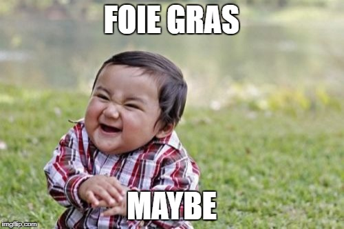 Evil Toddler Meme | FOIE GRAS MAYBE | image tagged in memes,evil toddler | made w/ Imgflip meme maker