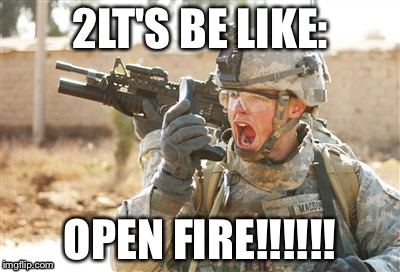 Military radio | 2LT'S BE LIKE: OPEN FIRE!!!!!! | image tagged in military radio | made w/ Imgflip meme maker