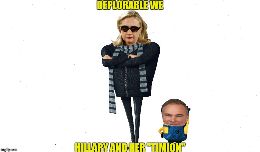 "DEPLORABLE WE HILLARY AND HER ""TIMION"" 