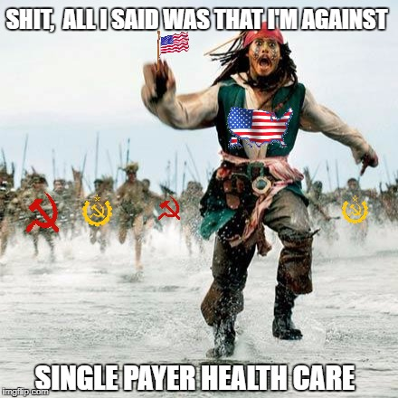 Single-payer healthcare is a healthcare system in which the state, financed by taxes, covers basic healthcare costs for all  | SHIT,  ALL I SAID WAS THAT I'M AGAINST SINGLE PAYER HEALTH CARE | image tagged in captain jack sparrow,donald trump approves,liberal vs conservative,single payer,make america great again,wake up america | made w/ Imgflip meme maker