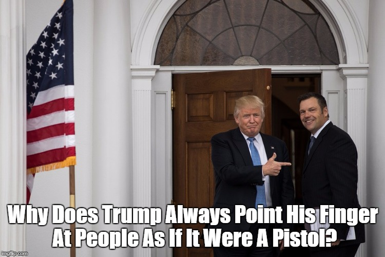 Why Does Trump Always Point His Finger At People As If It Were A Pistol? | made w/ Imgflip meme maker