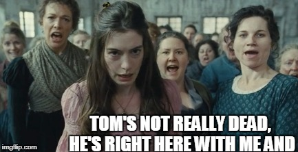 fight club seattle, anne hathaway | TOM'S NOT REALLY DEAD, HE'S RIGHT HERE WITH ME AND | image tagged in revenge of the nerds | made w/ Imgflip meme maker