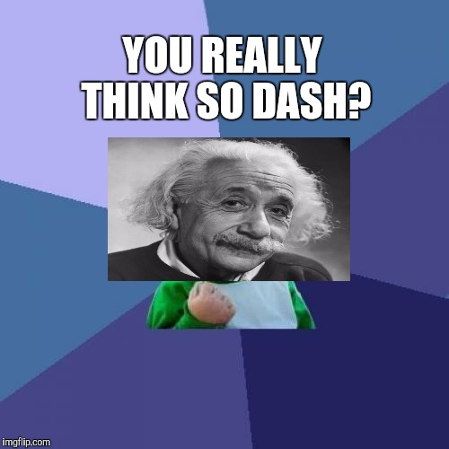 Success Kid Meme | YOU REALLY THINK SO DASH? | image tagged in memes,success kid | made w/ Imgflip meme maker