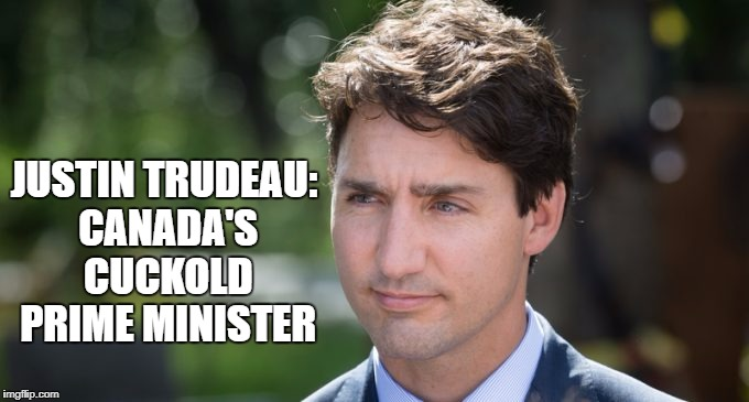 Utterly worthless | JUSTIN TRUDEAU: CANADA'S CUCKOLD PRIME MINISTER | image tagged in memes,justin trudeau,funny memes,donald trump,politics | made w/ Imgflip meme maker