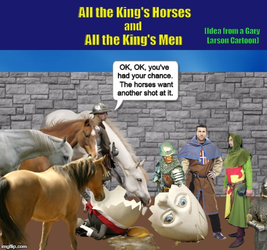All the King's Horses and All the King's Men | image tagged in humpty dumpty,nursery rhymes,gary larson,funny,memes,horses | made w/ Imgflip meme maker