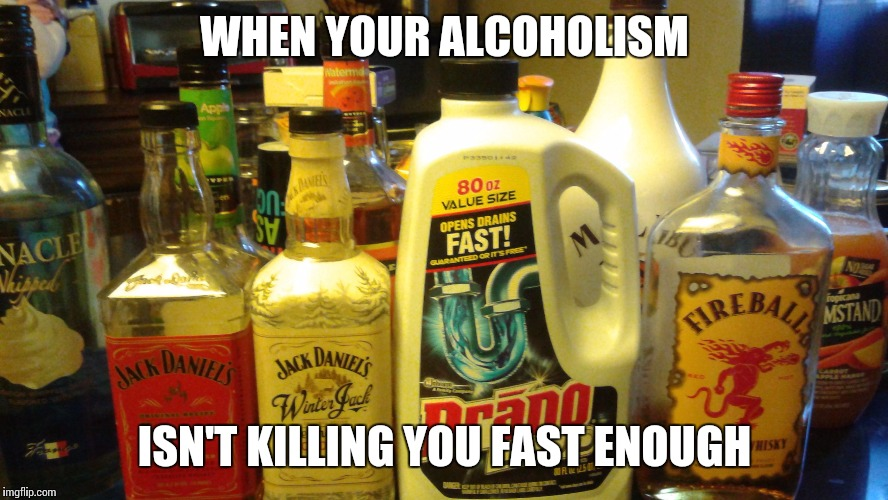 WHEN YOUR ALCOHOLISM ISN'T KILLING YOU FAST ENOUGH | image tagged in pick your poison | made w/ Imgflip meme maker