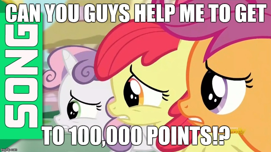 Please? I'm so close! | CAN YOU GUYS HELP ME TO GET TO 100,000 POINTS!? | image tagged in nervous cmc,memes,help,please,points,xanderbrony | made w/ Imgflip meme maker