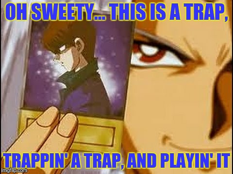 OH SWEETY... THIS IS A TRAP, TRAPPIN' A TRAP, AND PLAYIN' IT | made w/ Imgflip meme maker