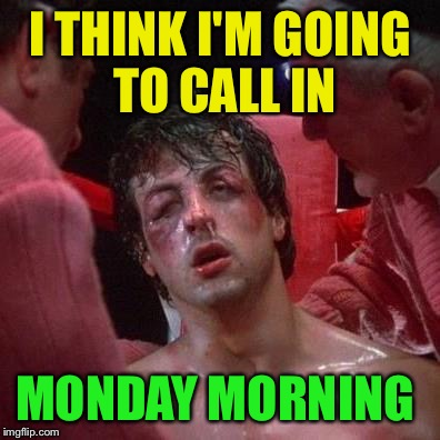 I THINK I'M GOING TO CALL IN MONDAY MORNING | made w/ Imgflip meme maker