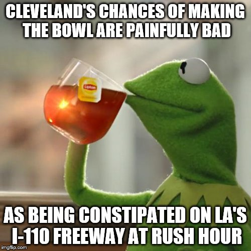 But Thats None Of My Business Meme | CLEVELAND'S CHANCES OF MAKING THE BOWL ARE PAINFULLY BAD AS BEING CONSTIPATED ON LA'S I-110 FREEWAY AT RUSH HOUR | image tagged in memes,but thats none of my business,kermit the frog | made w/ Imgflip meme maker