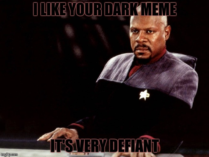 I LIKE YOUR DARK MEME IT'S VERY DEFIANT | made w/ Imgflip meme maker