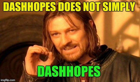 One Does Not Simply Meme | DASHHOPES DOES NOT SIMPLY DASHHOPES | image tagged in memes,one does not simply | made w/ Imgflip meme maker