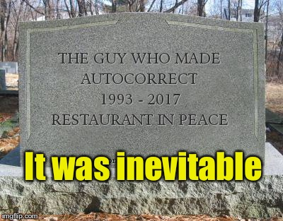 Tombstone of the guy who invented Autocorrect  | It was inevitable | image tagged in memes,autocorrect,tombstone,irony | made w/ Imgflip meme maker