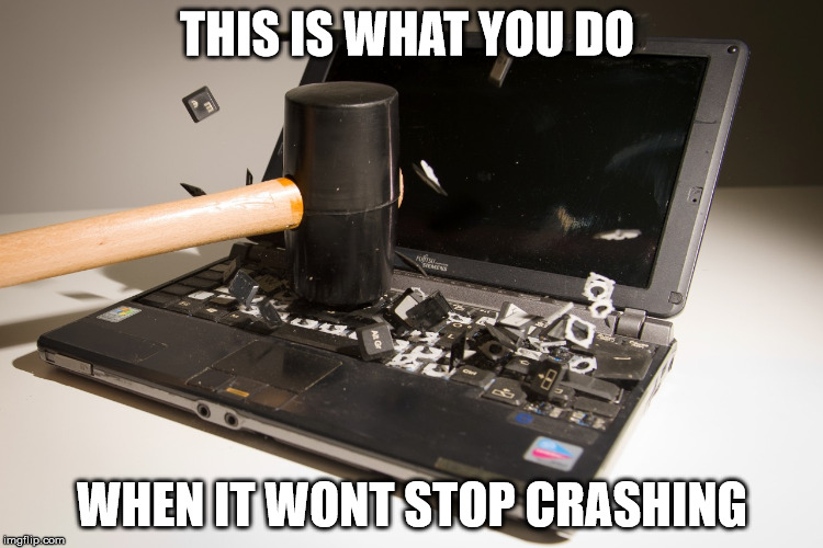 smash computer | THIS IS WHAT YOU DO WHEN IT WONT STOP CRASHING | image tagged in smash computer | made w/ Imgflip meme maker