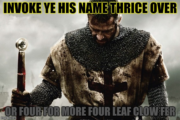 INVOKE YE HIS NAME THRICE OVER OR FOUR FOR MORE FOUR LEAF CLOW FER | made w/ Imgflip meme maker