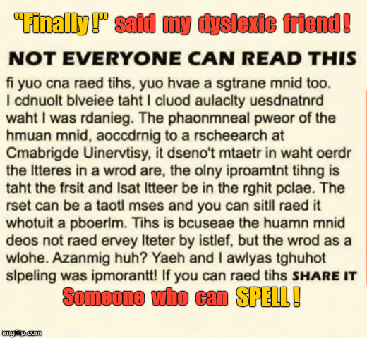"Dyslexic ""if you can read this."" 