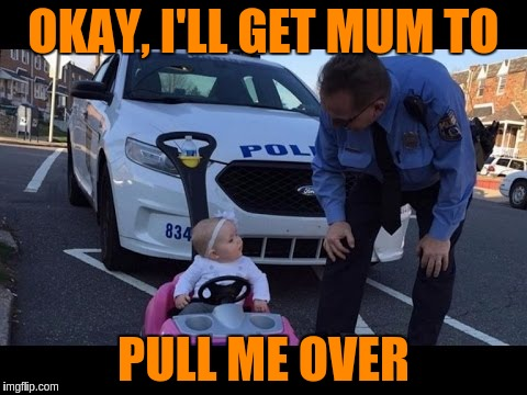 OKAY, I'LL GET MUM TO PULL ME OVER | made w/ Imgflip meme maker