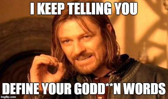One Does Not Simply Meme | I KEEP TELLING YOU DEFINE YOUR GODD**N WORDS | image tagged in memes,one does not simply | made w/ Imgflip meme maker