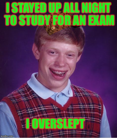 Bad Luck Brian Meme | I STAYED UP ALL NIGHT TO STUDY FOR AN EXAM I OVERSLEPT | image tagged in memes,bad luck brian,scumbag | made w/ Imgflip meme maker