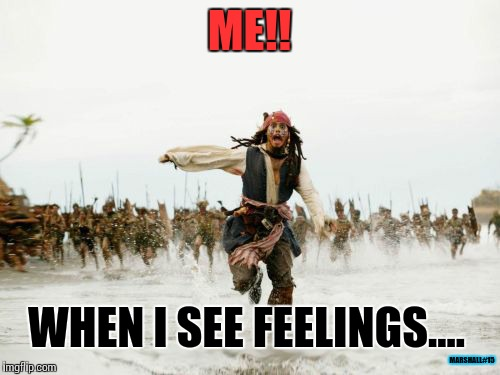 Jack Sparrow Being Chased Meme |  ME!! WHEN I SEE FEELINGS.... MARSHALL#15 | image tagged in memes,jack sparrow being chased | made w/ Imgflip meme maker