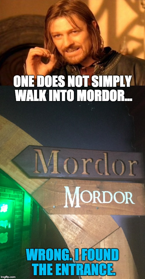 ONE DOES NOT SIMPLY WALK INTO MORDOR... WRONG. I FOUND THE ENTRANCE. | image tagged in one does not simply,mordor | made w/ Imgflip meme maker
