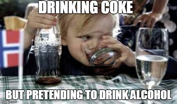 DRINKING COKE BUT PRETENDING TO DRINK ALCOHOL | image tagged in funny,relatable,alcohol,coke,meme | made w/ Imgflip meme maker