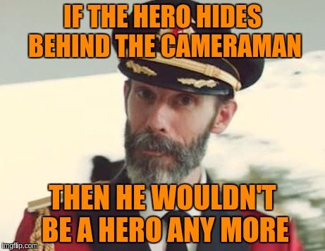 IF THE HERO HIDES BEHIND THE CAMERAMAN THEN HE WOULDN'T BE A HERO ANY MORE | made w/ Imgflip meme maker