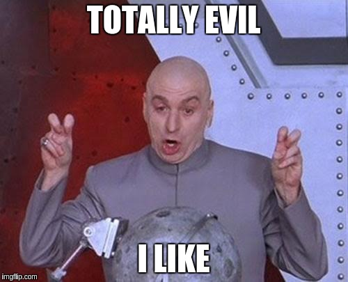Dr Evil Laser Meme | TOTALLY EVIL I LIKE | image tagged in memes,dr evil laser | made w/ Imgflip meme maker