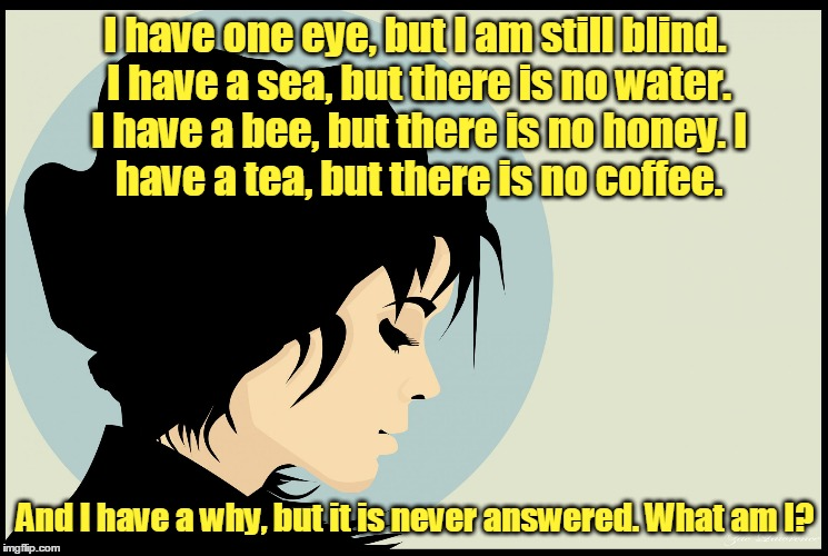 El-em-en-taree | I have one eye, but I am still blind. I have a sea, but there is no water. I have a bee, but there is no honey. I have a tea, but there is n | image tagged in woman tells riddle,memes,riddle,riddle me this,riddle weekend,sweet | made w/ Imgflip meme maker