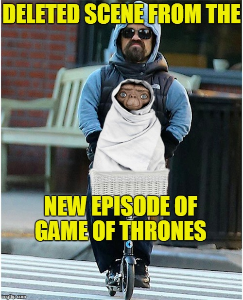 Game Of Thrones | DELETED SCENE FROM THE NEW EPISODE OF GAME OF THRONES | image tagged in game of thrones,tyrion lannister,extraterrestrial,funny,winter is coming | made w/ Imgflip meme maker