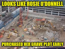 Gonna Need Space... Outer Space | LOOKS LIKE ROSIE O'DONNELL PURCHASED HER GRAVE PLOT EARLY | image tagged in rosie o'donnell,fat,obesity,mean,memes | made w/ Imgflip meme maker