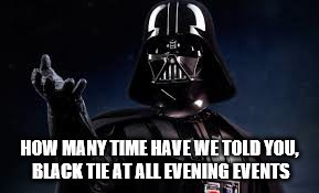 HOW MANY TIME HAVE WE TOLD YOU, BLACK TIE AT ALL EVENING EVENTS | made w/ Imgflip meme maker