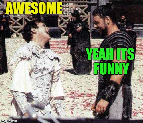 laughing | AWESOME YEAH ITS FUNNY | image tagged in laughing | made w/ Imgflip meme maker
