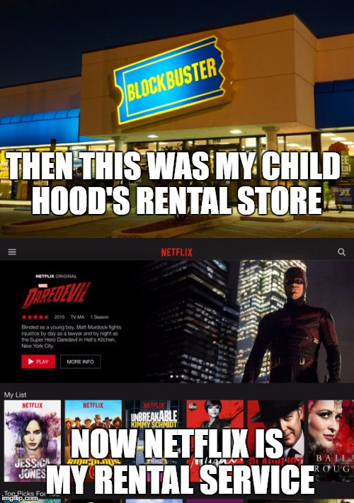 THEN THIS WAS MY CHILD HOOD'S RENTAL STORE NOW NETFLIX IS MY RENTAL SERVICE | image tagged in blockbuster,netflix,movies | made w/ Imgflip meme maker