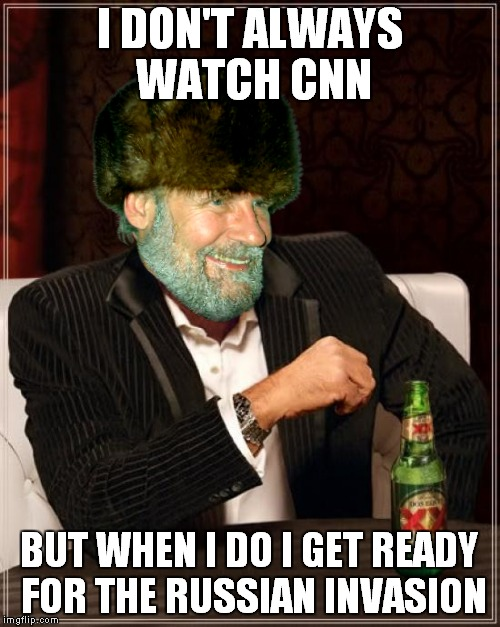 At least we will have better vodka! | I DON'T ALWAYS WATCH CNN BUT WHEN I DO I GET READY FOR THE RUSSIAN INVASION | image tagged in the most interesting man in the world,russians,cnn fake news | made w/ Imgflip meme maker