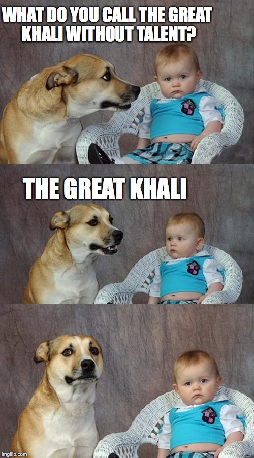 Dad Joke Dog Meme | WHAT DO YOU CALL THE GREAT KHALI WITHOUT TALENT? THE GREAT KHALI | image tagged in memes,dad joke dog | made w/ Imgflip meme maker