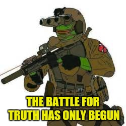 THE BATTLE FOR TRUTH HAS ONLY BEGUN | made w/ Imgflip meme maker