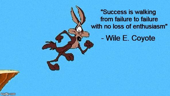 "Wile E. Coyote | ""Success is walking from failure to failure with no loss of enthusiasm"" - Wile E. Coyote 