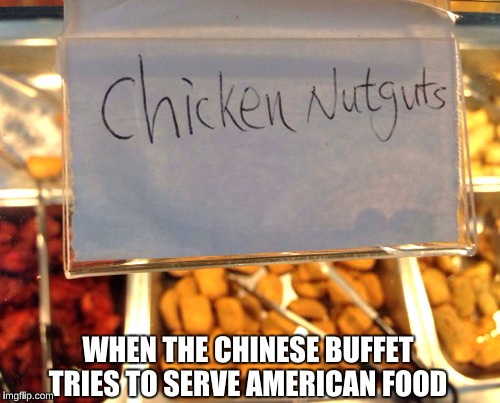 I'm sticking to the MSG-laden fare, thank you very much | WHEN THE CHINESE BUFFET TRIES TO SERVE AMERICAN FOOD | image tagged in memes,funny,really fat girl,sign error,chinese food | made w/ Imgflip meme maker