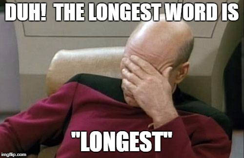 "Captain Picard Facepalm Meme | DUH!  THE LONGEST WORD IS ""LONGEST"" 