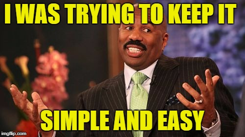 Steve Harvey Meme | I WAS TRYING TO KEEP IT SIMPLE AND EASY | image tagged in memes,steve harvey | made w/ Imgflip meme maker