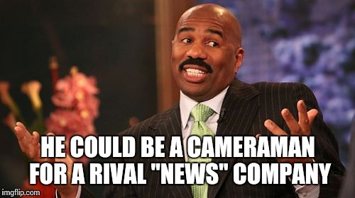 "Steve Harvey Meme | HE COULD BE A CAMERAMAN FOR A RIVAL ""NEWS"" COMPANY 