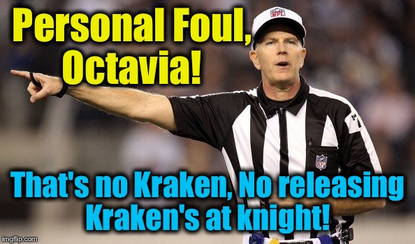 Personal Foul, Octavia! That's no Kraken, No releasing Kraken's at knight! | made w/ Imgflip meme maker