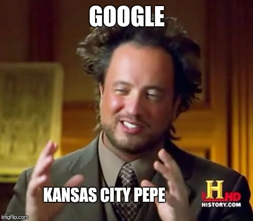Ancient Aliens Meme | GOOGLE KANSAS CITY PEPE | image tagged in memes,ancient aliens | made w/ Imgflip meme maker