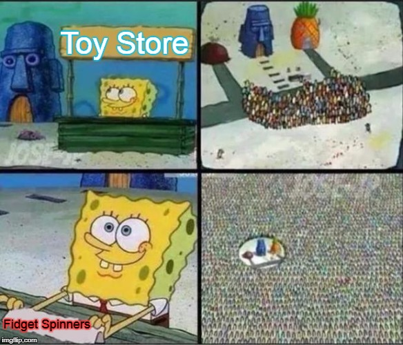 ITS EVERYWHERE! | Toy Store Fidget Spinners | image tagged in spongebob hype stand,fidget spinner,god save us | made w/ Imgflip meme maker