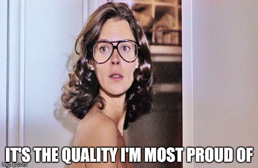 Jobeth Williams | IT'S THE QUALITY I'M MOST PROUD OF | image tagged in jobeth williams | made w/ Imgflip meme maker