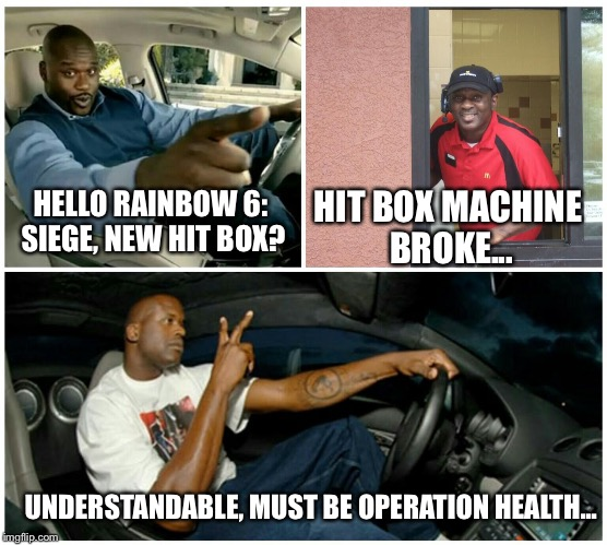 shaq machine broke  | HELLO RAINBOW 6: SIEGE, NEW HIT BOX? HIT BOX MACHINE BROKE... UNDERSTANDABLE, MUST BE OPERATION HEALTH... | image tagged in shaq machine broke | made w/ Imgflip meme maker