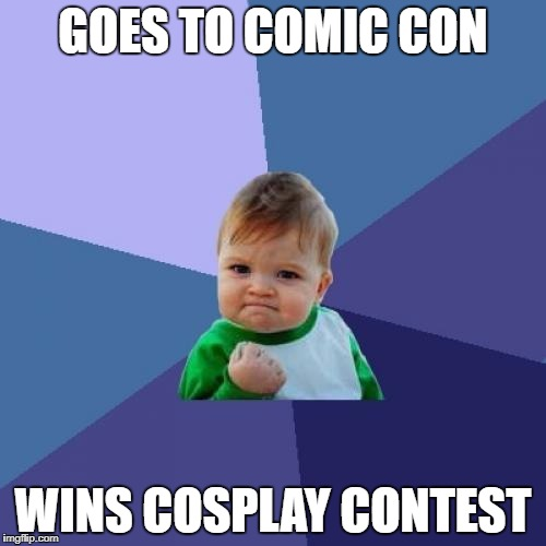 Success Kid Meme | GOES TO COMIC CON WINS COSPLAY CONTEST | image tagged in memes,success kid | made w/ Imgflip meme maker