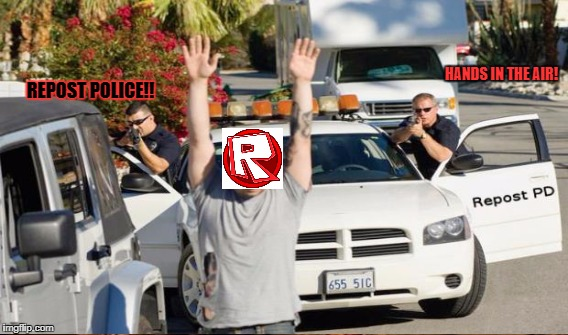HANDS IN THE AIR! REPOST POLICE!! | made w/ Imgflip meme maker
